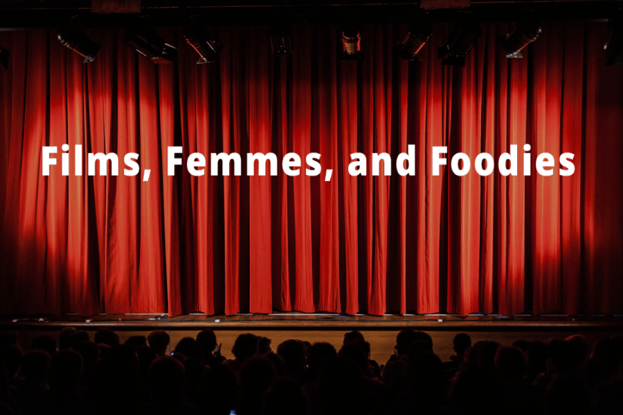 Films, Femmes, and Foodies