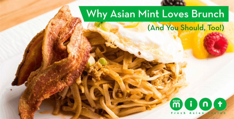 Why Asian Mint Loves brunch (And You Should, Too!)
