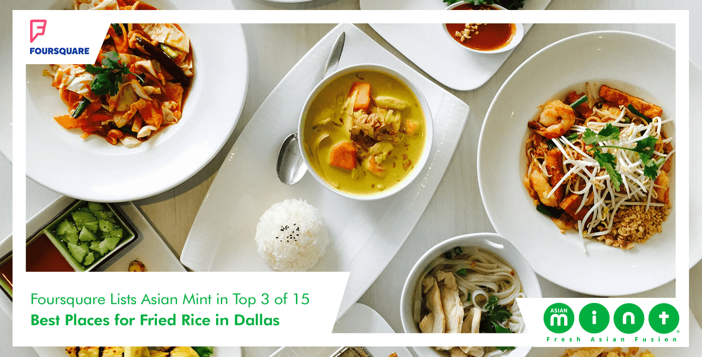 Foursquare Lists Asian Mint in Top 3 of 15 Best Places for Fried Rice in Dallas