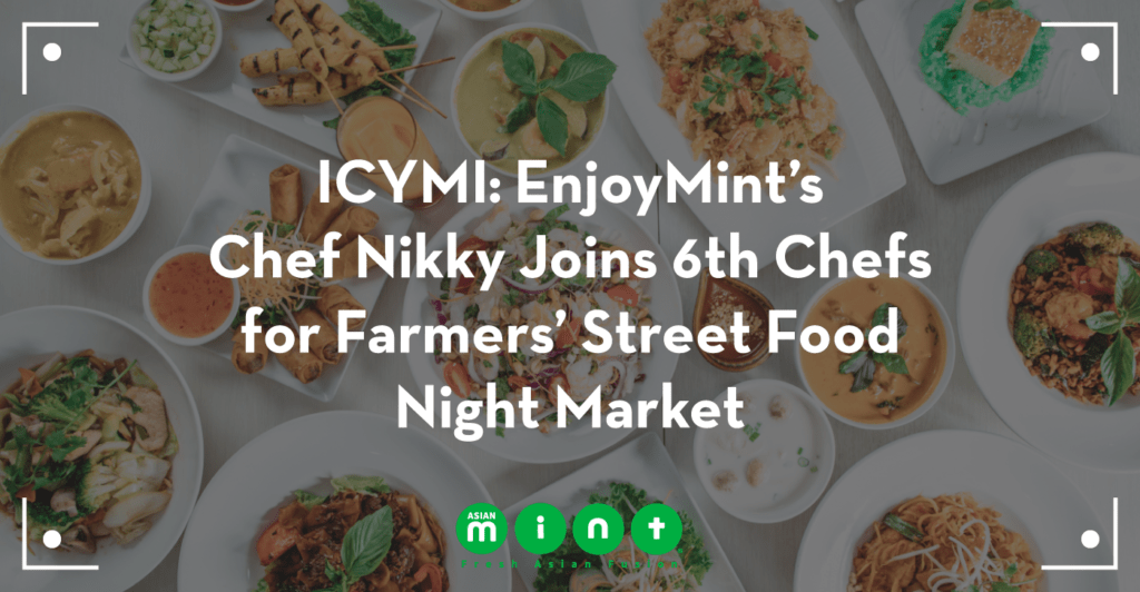 ICYMI: Asian Mint's Chef Nikky Among Headliners in 6th Chefs for Farmers' Street Food Night Market