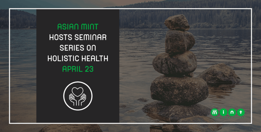 Asian Mint Hosts Seminar Series on Holistic Health April 23
