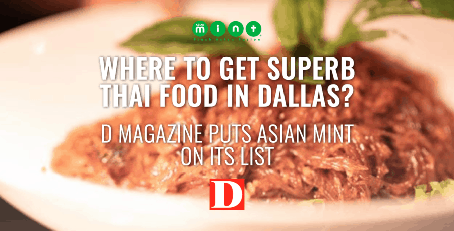 Where to Get Superb Thai Food in Dallas? D Magazine Puts Asian Mint on Its List