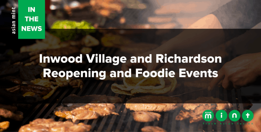 Asian Mint in the News: Inwood Village and Richardson Reopening and Foodie Events